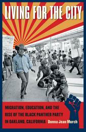Living for the City: Migration, Education, and the Rise of the Black Panther Party in Oakland, California