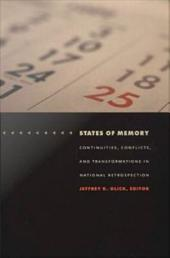 States of Memory: Continuities, Conflicts, and Transformations in National Retrospection