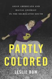 Partly Colored: Asian Americans and Racial Anomaly in the Segregated South