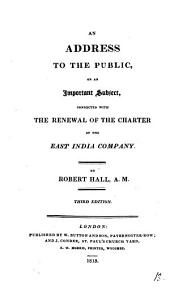 An address to the public, on an important subject, connected with the renewal of the charter of the East India company
