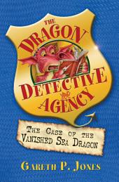 The Case of the Vanished Sea Dragon: The Dragon Detective Agency, Book 3