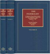 The Federalist: A Collection of Essays, Written in Favour of the New Constitution, as Agreed Upon by the Federal Convention, September 17, 1787