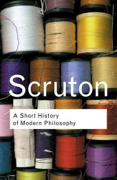 A Short History of Modern Philosophy: From Descartes to Wittgenstein