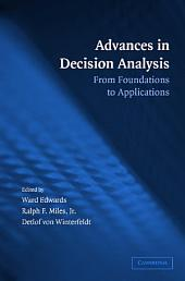 Advances in Decision Analysis: From Foundations to Applications