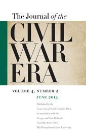 Journal of the Civil War Era: Summer 2014 Issue