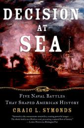 Decision at Sea : Five Naval Battles that Shaped American History: Five Naval Battles that Shaped American History