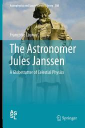 The Astronomer Jules Janssen: A Globetrotter of Celestial Physics