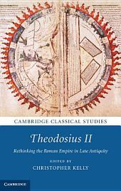 Theodosius II: Rethinking the Roman Empire in Late Antiquity