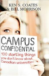 Campus Confidential: 100 startling things you don't know about Canadian universities (Second Edition), Edition 2