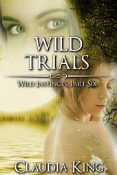 Wild Trials: Wild Instincts, Part 6 (Werewolf Erotic Romance)