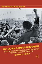 The Black Campus Movement: Black Students and the Racial Reconstitution of Higher Education, 1965-1972