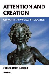 Attention and Creation: Growth in the Vertices of W.R. Bion