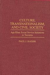 Culture, Transnationalism, and Civil Society: Aga Khan Social Service Initiatives in Tanzania