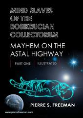 Mind Slaves of the Rosikrucian Collectorum-Part I-Mayhem on the Astral Highway: Mayhem on the Astral Highway