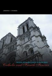 Catholic and French Forever: Religious and National Identity in Modern France