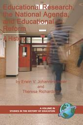 Educational Research, the National Agenda, and Educational Reform: A History