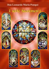 I sette sacramenti: Vie obbligate per ricevere la Divina Grazia