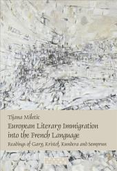 European Literary Immigration Into the French Language: Readings of Gary, Kristof, Kundera and Semprun