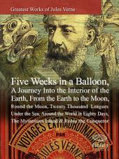 Greatest Works of Jules Verne: Five Weeks in a Balloon, A Journey Into the Interior of the Earth, From the Earth to the Moon, Round the Moon,Twenty Thousand Leagues Under the Seas, Around the World in Eighty Days,The Mysterious Island & Robur the Conqueror: Greatest Works (Century eBooks)