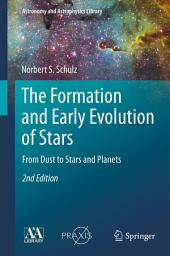 The Formation and Early Evolution of Stars: From Dust to Stars and Planets, Edition 2