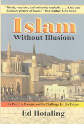 Islam Without Illusions: Its Past, Its Present, and Its Challenge for the Future