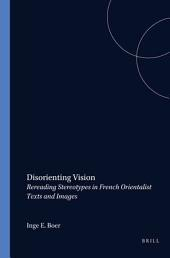 Disorienting Vision: Rereading Stereotypes in French Orientalist Texts and Images