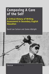 Composing A Care of the Self: A Critical History of Writing Assessment in Secondary English Education