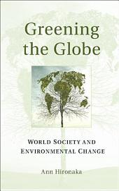 Greening the Globe: World Society and Environmental Change
