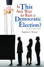 Is This Any Way to Run a Democratic Election?: Edition 4