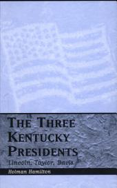 The Three Kentucky Presidents: Lincoln, Taylor, Davis
