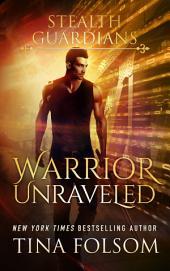 Warrior Unraveled (Stealth Guardians #3)