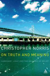 On Truth and Meaning: Language, Logic and the Grounds of Belief