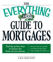 The Everything Guide to Mortgages Book: Find the perfect loan to finance the home of your dreams