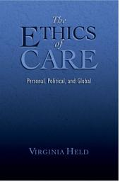 The Ethics of Care : Personal, Political, and Global: Personal, Political, and Global