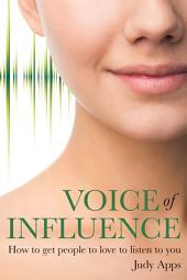 Voice of Influence: How to get people to love to listen to you