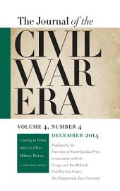 Journal of the Civil War Era: Winter 2014 Issue -- Coming to Terms with Civil War Military History: A Special Issue
