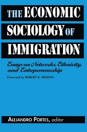 The Economic Sociology of Immigration: Essays on Networks, Ethnicity, and Entrepreneurship