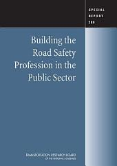 Building the Road Safety Profession in the Public Sector:: Special Report 289