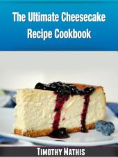The Ultimate Cheesecake Recipe Cookbook