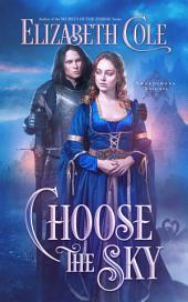 Choose the Sky: A Medieval Romance