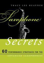 Saxophone Secrets: 60 Performance Strategies for the Advanced Saxophonist