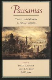 Pausanias : Travel and Memory in Roman Greece: Travel and Memory in Roman Greece