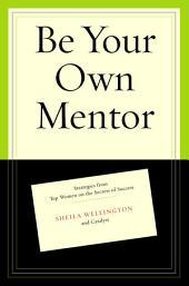 Be Your Own Mentor: Strategies from Top Women on the Secrets of Success