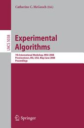 Experimental Algorithms: 7th International Workshop, WEA 2008 Provincetown, MA, USA, May 30 - June 1, 2008 Proceedings