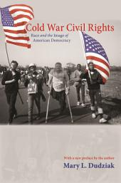 Cold War Civil Rights: Race and the Image of American Democracy: Race and the Image of American Democracy