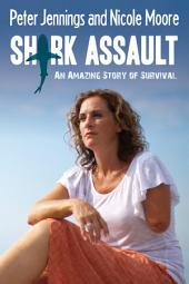 Shark Assault: An Amazing Story of Survival
