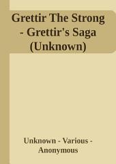 Grettir The Strong - Grettir's - Unknown - Various - Anonymous