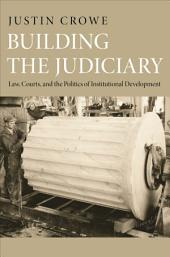Building the Judiciary: Law, Courts, and the Politics of Institutional Development: Law, Courts, and the Politics of Institutional Development