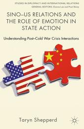 Sino-US Relations and the Role of Emotion in State Action: Understanding Post-Cold War Crisis Interactions