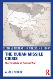 The Cuban Missile Crisis: The Threshold of Nuclear War